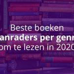 Beste Boeken: Top 10 Aanraders Per Genre [Update 2020]