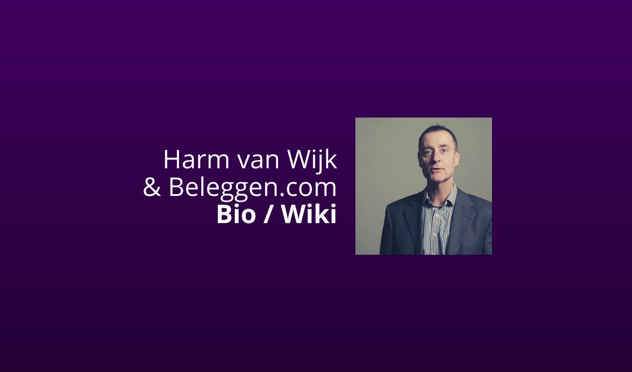 Harm van Wijk & Beleggen.com Bio _ Wiki