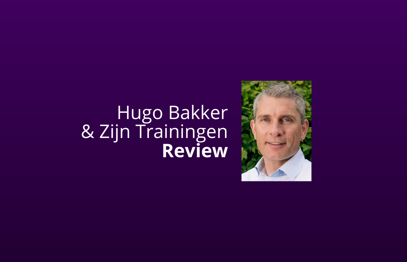 hugo bakker review van zijn trainingen